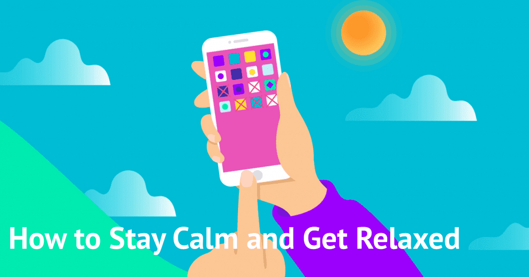 How to Stay Calm and Get Relaxed