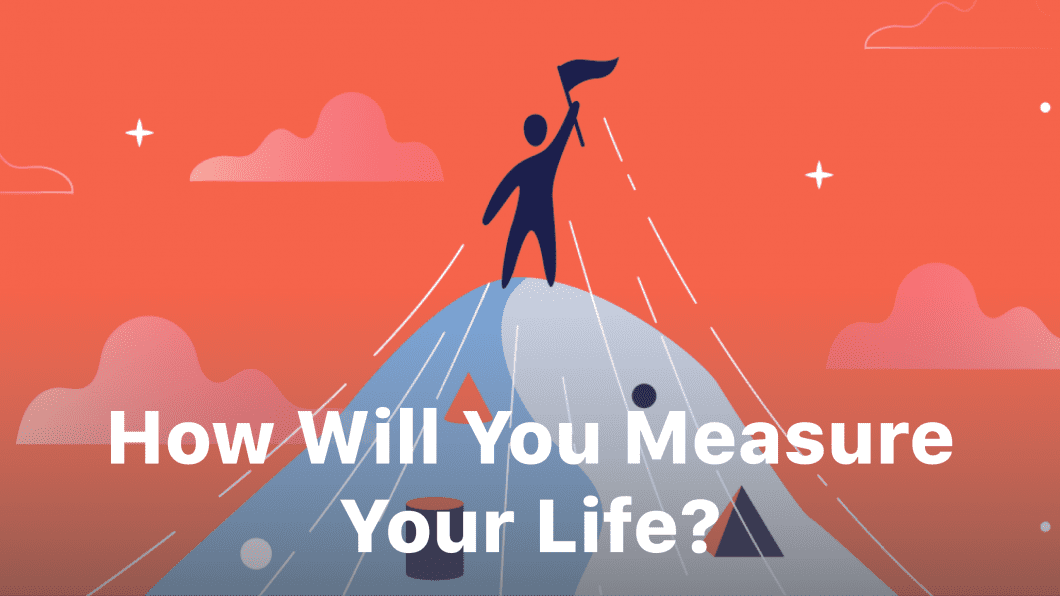 Looking Forward: How Will You Measure Your Life?