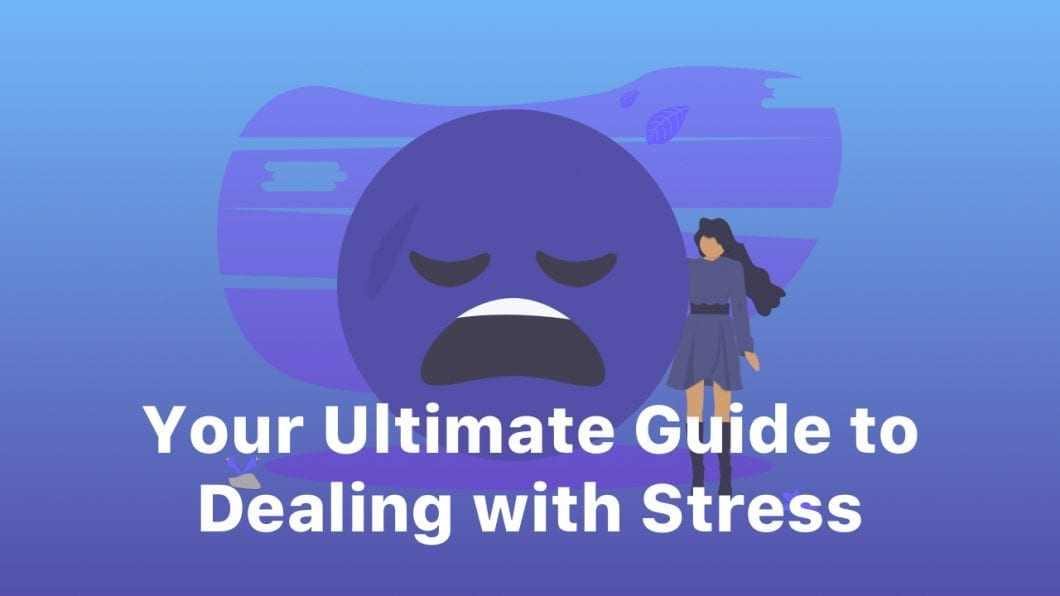 Your Ultimate Guide to Dealing with Stress